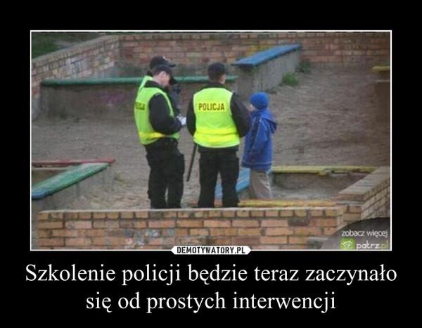 Szkolenie policji będzie teraz zaczynało się od prostych interwencji –
