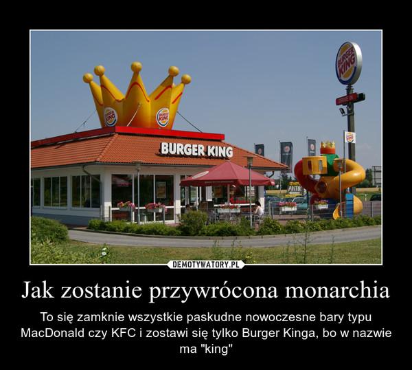 """Jak zostanie przywrócona monarchia – To się zamknie wszystkie paskudne nowoczesne bary typu MacDonald czy KFC i zostawi się tylko Burger Kinga, bo w nazwie ma """"king"""""""