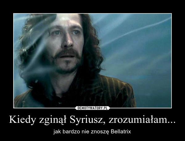 Kiedy zginął Syriusz, zrozumiałam... – jak bardzo nie znoszę Bellatrix