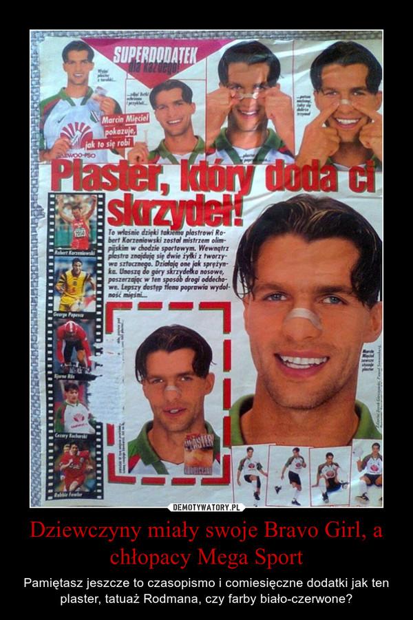 Dziewczyny miały swoje Bravo Girl, a chłopacy Mega Sport – Pamiętasz jeszcze to czasopismo i comiesięczne dodatki jak ten plaster, tatuaż Rodmana, czy farby biało-czerwone?