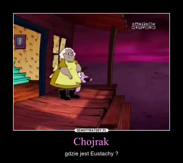 Chojrak – gdzie jest Eustachy ?
