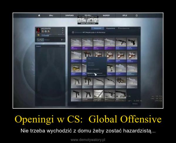 Openingi w CS:  Global Offensive – Nie trzeba wychodzić z domu żeby zostać hazardzistą...