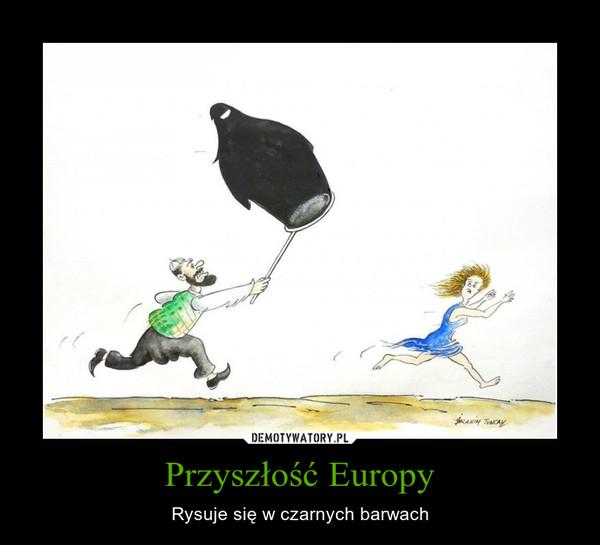 Przyszłość Europy – Rysuje się w czarnych barwach