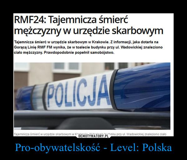 Pro-obywatelskość - Level: Polska –  Kraków: Tajemnicza śmierć mężczyzny w urzędzie skarbowymTajemnicza śmierć w urzędzie skarbowym w Krakowie. W toalecie budynku przy ul. Wadowickiej znaleziono ciało mężczyzny. Prawdopodobnie popełnił samobójstwo. Sygnał w tej sprawie dostaliśmy od słuchaczy na Gorącą Linię RMF FM.