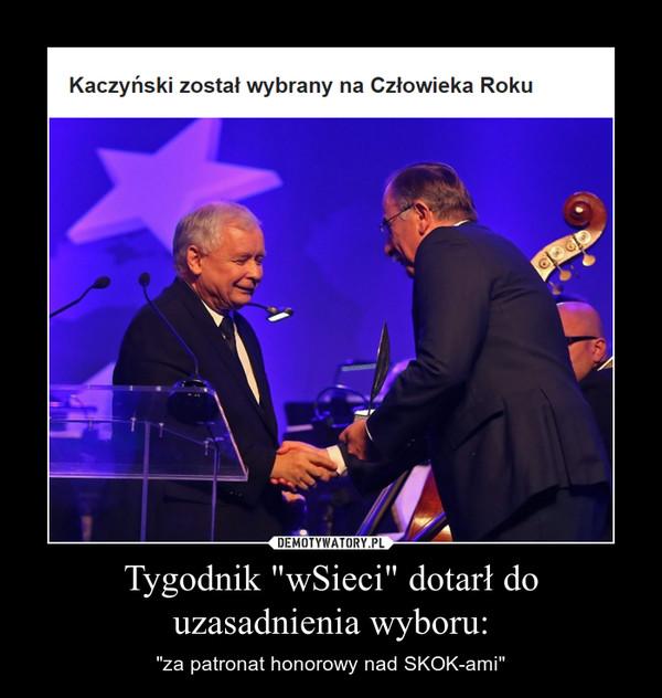"""Tygodnik """"wSieci"""" dotarł do uzasadnienia wyboru: – """"za patronat honorowy nad SKOK-ami"""""""