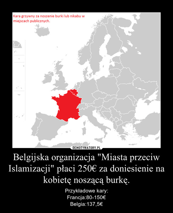 """Belgijska organizacja """"Miasta przeciw Islamizacji"""" płaci 250€ za doniesienie na kobietę noszącą burkę. – Przykładowe kary:Francja:80-150€Belgia:137,5€"""