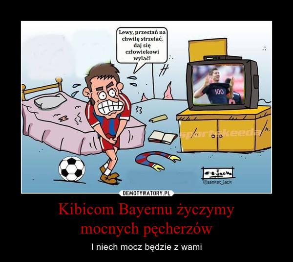 Kibicom Bayernu życzymymocnych pęcherzów – I niech mocz będzie z wami