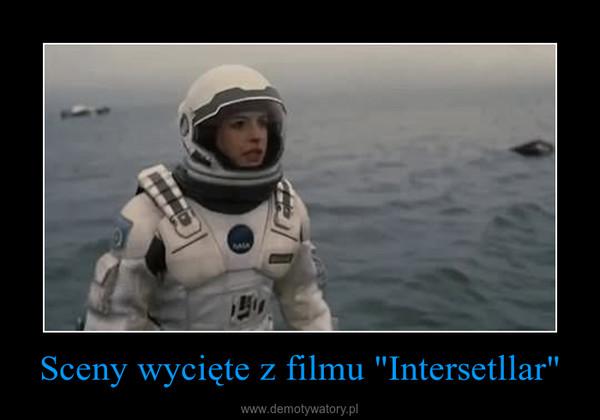 """Sceny wycięte z filmu """"Intersetllar"""" –"""