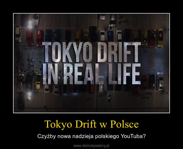 Tokyo Drift w Polsce – Czyżby nowa nadzieja polskiego YouTuba?