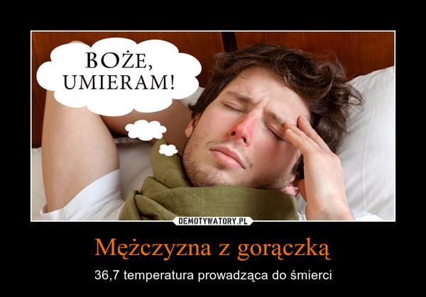 Mężczyzna z gorączką – 36,7 temperatura prowadząca do śmierci