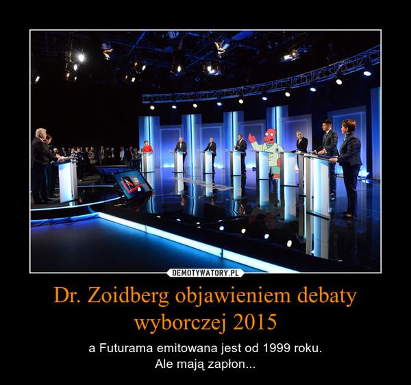 Dr. Zoidberg objawieniem debaty wyborczej 2015 – a Futurama emitowana jest od 1999 roku.Ale mają zapłon...