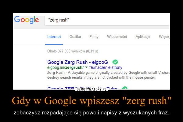 """Gdy w Google wpiszesz """"zerg rush"""" – zobaczysz rozpadające się powoli napisy z wyszukanych fraz."""