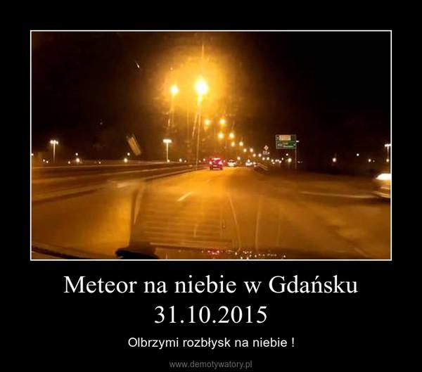 Meteor na niebie w Gdańsku 31.10.2015 – Olbrzymi rozbłysk na niebie !
