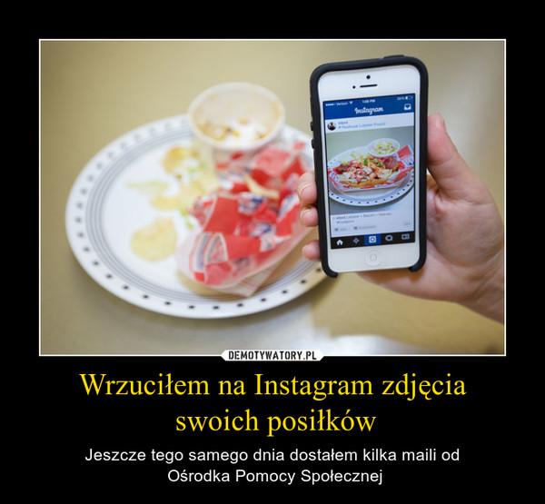 Wrzuciłem na Instagram zdjęcia swoich posiłków – Jeszcze tego samego dnia dostałem kilka maili od Ośrodka Pomocy Społecznej