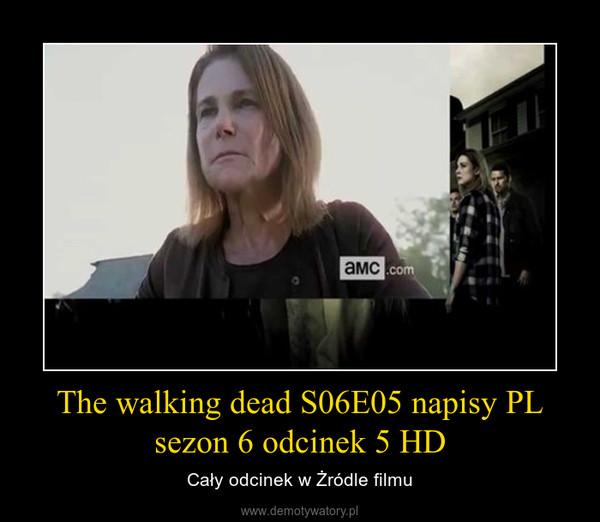 The walking dead S06E05 napisy PL sezon 6 odcinek 5 HD – Cały odcinek w Żródle filmu