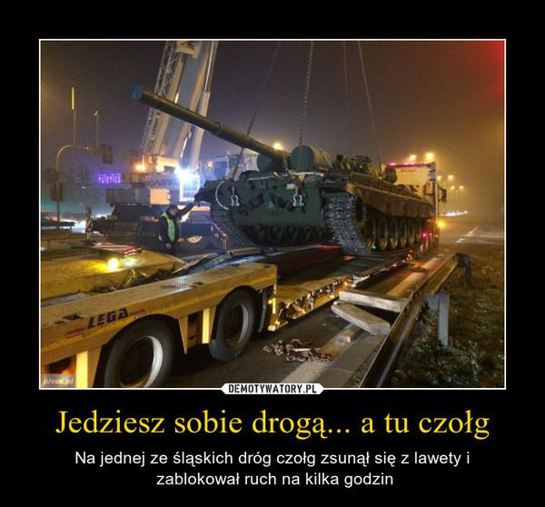 Jedziesz sobie drogą... a tu czołg – Na jednej ze śląskich dróg czołg zsunął się z lawety i zablokował ruch na kilka godzin