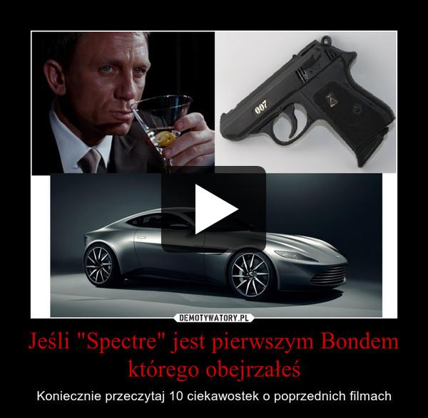 """Jeśli """"Spectre"""" jest pierwszym Bondem którego obejrzałeś – Koniecznie przeczytaj 10 ciekawostek o poprzednich filmach"""
