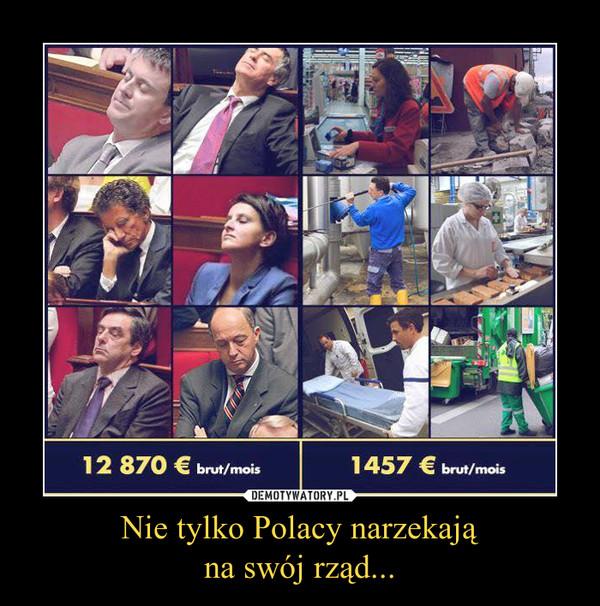 Nie tylko Polacy narzekająna swój rząd... –