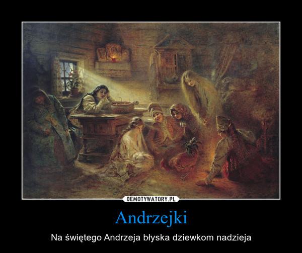 Andrzejki – Na świętego Andrzeja błyska dziewkom nadzieja