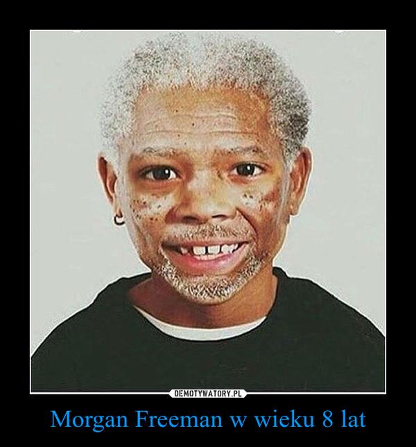 Morgan Freeman w wieku 8 lat –