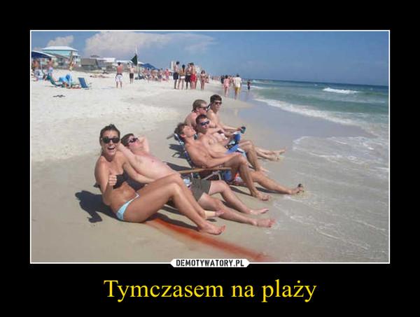 Tymczasem na plaży –