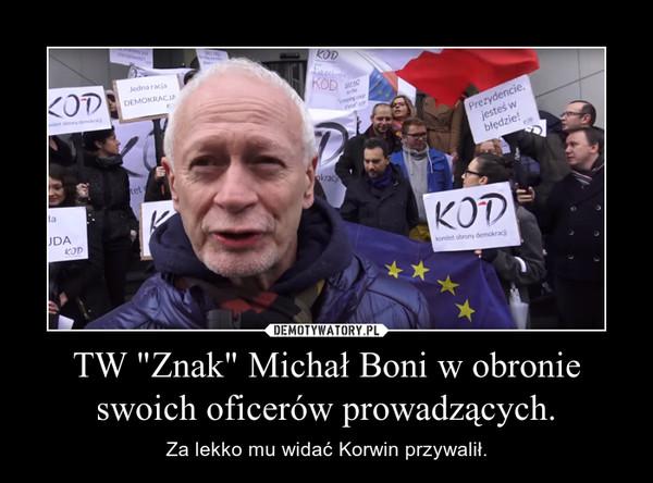 """TW """"Znak"""" Michał Boni w obronie swoich oficerów prowadzących. – Za lekko mu widać Korwin przywalił."""