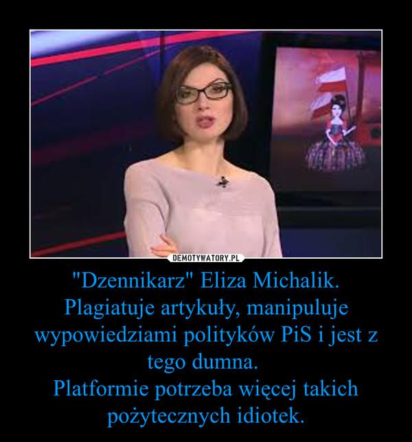 """""""Dzennikarz"""" Eliza Michalik.Plagiatuje artykuły, manipuluje wypowiedziami polityków PiS i jest z tego dumna. Platformie potrzeba więcej takich pożytecznych idiotek. –"""