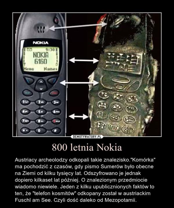 """800 letnia Nokia – Austriacy archeolodzy odkopali takie znalezisko.""""Komórka"""" ma pochodzić z czasów, gdy pismo Sumerów było obecne na Ziemi od kilku tysięcy lat. Odszyfrowano je jednak dopiero kilkaset lat później. O znalezionym przedmiocie wiadomo niewiele. Jeden z kilku upublicznionych faktów to ten, że """"telefon kosmitów"""" odkopany został w austriackim Fuschl am See. Czyli dość daleko od Mezopotamii."""