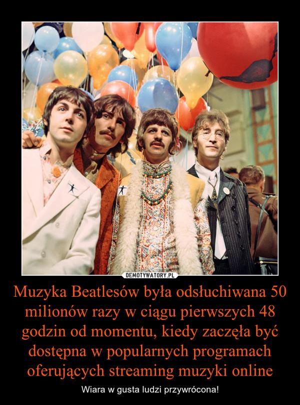 Muzyka Beatlesów była odsłuchiwana 50 milionów razy w ciągu pierwszych 48 godzin od momentu, kiedy zaczęła być dostępna w popularnych programach oferujących streaming muzyki online – Wiara w gusta ludzi przywrócona!