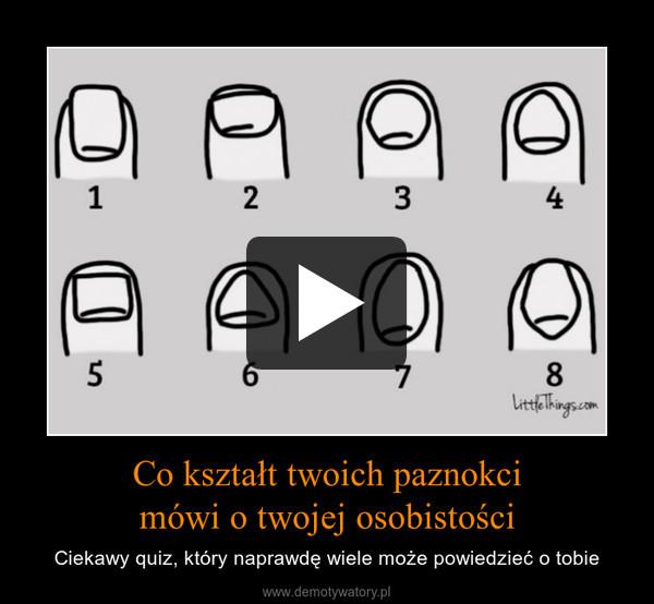 Co kształt twoich paznokcimówi o twojej osobistości – Ciekawy quiz, który naprawdę wiele może powiedzieć o tobie