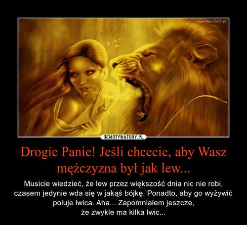 Drogie Panie! Jeśli chcecie, aby Wasz mężczyzna był jak lew...