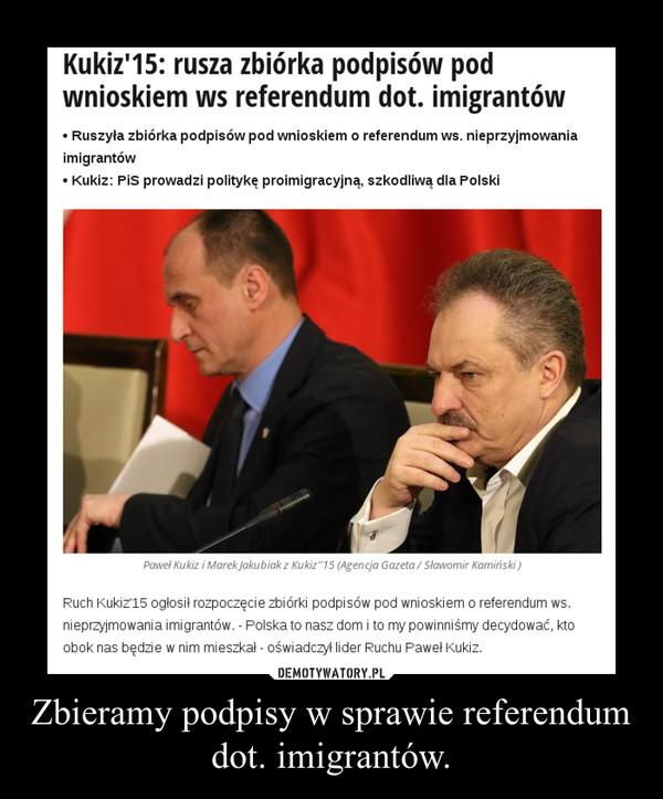 Zbieramy podpisy w sprawie referendum dot. imigrantów. –