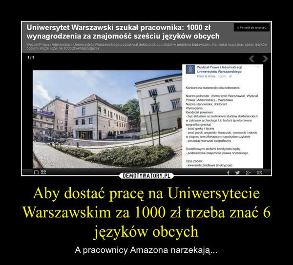 Aby dostać pracę na Uniwersytecie Warszawskim za 1000 zł trzeba znać 6 języków obcych – A pracownicy Amazona narzekają...