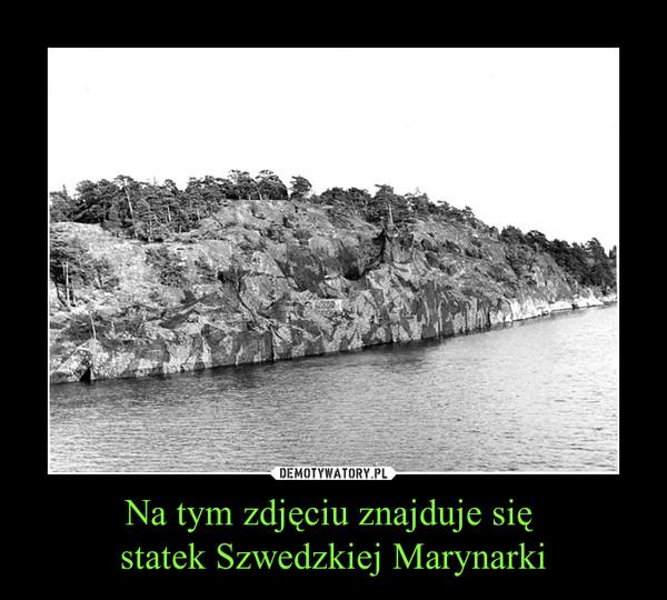 Na tym zdjęciu znajduje się statek Szwedzkiej Marynarki –