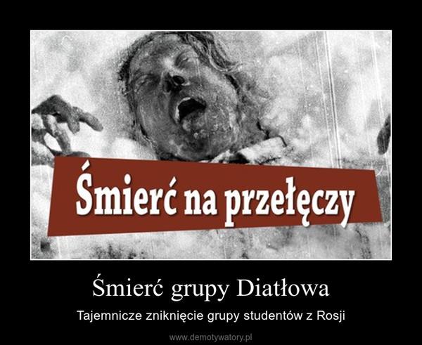 Śmierć grupy Diatłowa – Tajemnicze zniknięcie grupy studentów z Rosji