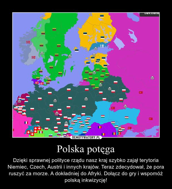 Polska potęga – Dzięki sprawnej polityce rządu nasz kraj szybko zajął terytoria Niemiec, Czech, Austrii i innych krajów. Teraz zdecydował, że pora ruszyć za morze. A dokładniej do Afryki. Dołącz do gry i wspomóż polską inkwizycję!