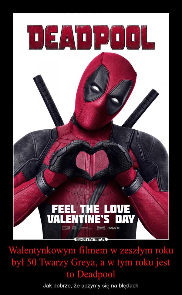 Walentynkowym filmem w zeszłym roku był 50 Twarzy Greya, a w tym roku jest to Deadpool – Jak dobrze, że uczymy się na błędach