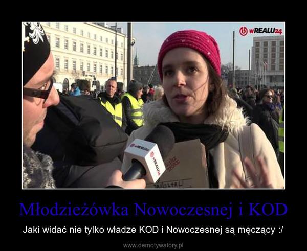 Młodzieżówka Nowoczesnej i KOD – Jaki widać nie tylko władze KOD i Nowoczesnej są męczący :/