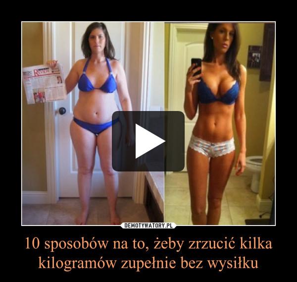 10 sposobów na to, żeby zrzucić kilka kilogramów zupełnie bez wysiłku –