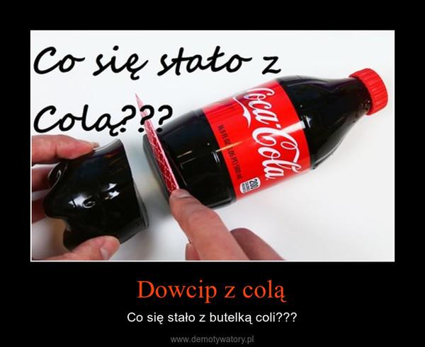 Dowcip z colą – Co się stało z butelką coli???