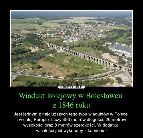 Wiadukt kolejowy w Bolesławcu  z 1846 roku