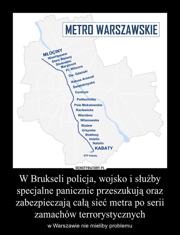 W Brukseli policja, wojsko i służby specjalne panicznie przeszukują oraz zabezpieczają całą sieć metra po serii zamachów terrorystycznych – w Warszawie nie mieliby problemu