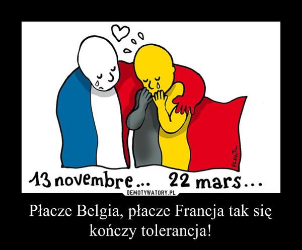 Płacze Belgia, płacze Francja tak się kończy tolerancja! –