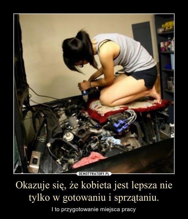 Okazuje się, że kobieta jest lepsza nie tylko w gotowaniu i sprzątaniu. – I to przygotowanie miejsca pracy