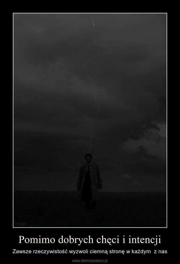 Pomimo dobrych chęci i intencji – Zawsze rzeczywistość wyzwoli ciemną stronę w każdym  z nas