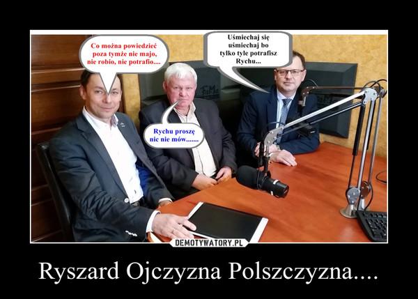 Ryszard Ojczyzna Polszczyzna.... –