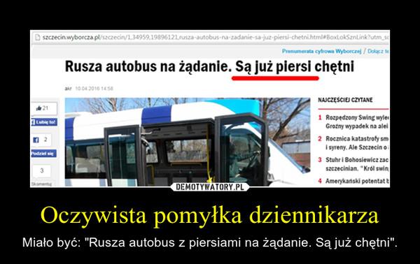 """Oczywista pomyłka dziennikarza – Miało być: """"Rusza autobus z piersiami na żądanie. Są już chętni""""."""