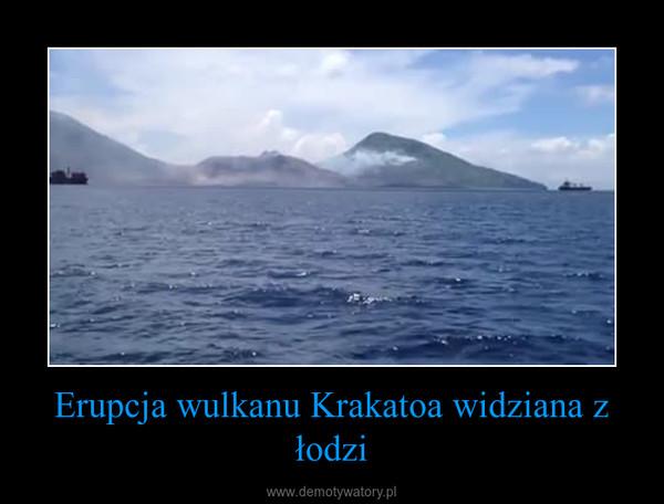 Erupcja wulkanu Krakatoa widziana z łodzi –