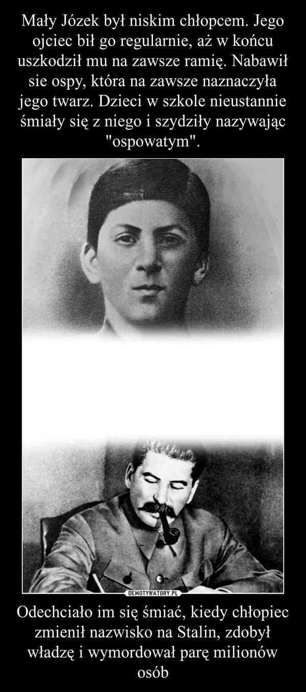 Odechciało im się śmiać, kiedy chłopiec zmienił nazwisko na Stalin, zdobył władzę i wymordował parę milionów osób –
