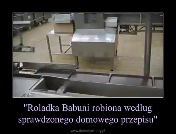"""""""Roladka Babuni robiona według sprawdzonego domowego przepisu"""" –"""